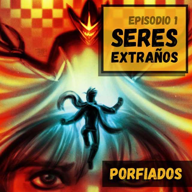 """Porfiados presenta """"Episodio 1: Seres Extraños"""""""