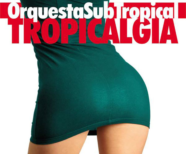 "Orquesta Subtropical presenta ""Tropicalgia"""